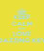 KEEP CALM AND LOVE DAZZING KEY - Personalised Poster A4 size