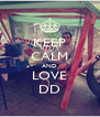 KEEP CALM AND LOVE DD - Personalised Poster A4 size