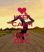 KEEP CALM AND Love  DDC - Personalised Poster A4 size