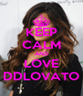 KEEP CALM AND LOVE DDLOVATO - Personalised Poster A4 size