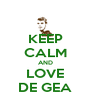 KEEP CALM AND LOVE DE GEA - Personalised Poster A4 size