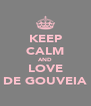 KEEP CALM AND LOVE DE GOUVEIA - Personalised Poster A4 size