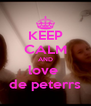 KEEP CALM AND love  de peterrs - Personalised Poster A4 size