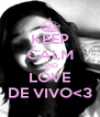 KEEP CALM AND LOVE DE VIVO<3 - Personalised Poster A4 size