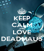 KEEP CALM AND LOVE DEADMAU5 - Personalised Poster A4 size