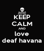 KEEP CALM AND love deaf havana - Personalised Poster A4 size