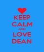 KEEP CALM AND LOVE DEAN - Personalised Poster A4 size