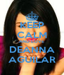 KEEP CALM AND LOVE DEANNA AGUILAR - Personalised Poster A4 size