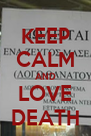 KEEP CALM AND LOVE DEATH - Personalised Poster A4 size