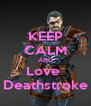KEEP CALM AND Love  Deathstroke - Personalised Poster A4 size