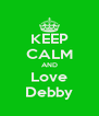 KEEP CALM AND Love Debby - Personalised Poster A4 size