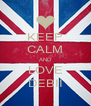 KEEP CALM AND LOVE DEBII - Personalised Poster A4 size