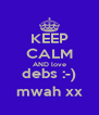 KEEP CALM AND love debs :-) mwah xx - Personalised Poster A4 size