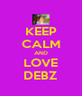 KEEP CALM AND LOVE DEBZ - Personalised Poster A4 size