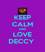 KEEP CALM AND LOVE DECCY  - Personalised Poster A4 size