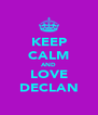 KEEP CALM AND LOVE DECLAN - Personalised Poster A4 size