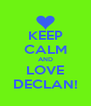 KEEP CALM AND LOVE DECLAN! - Personalised Poster A4 size
