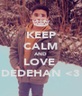 KEEP CALM AND LOVE  DEDEHAN <3 - Personalised Poster A4 size