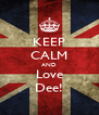 KEEP CALM AND Love Dee! - Personalised Poster A4 size