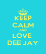 KEEP CALM AND LOVE  DEE JAY - Personalised Poster A4 size