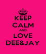 KEEP CALM AND LOVE DEE&JAY - Personalised Poster A4 size