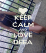 KEEP CALM AND LOVE DEEA - Personalised Poster A4 size