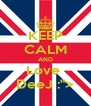 "KEEP CALM AND Love  DeeJ :""> - Personalised Poster A4 size"