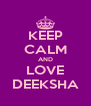 KEEP CALM AND LOVE DEEKSHA - Personalised Poster A4 size