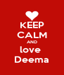 KEEP CALM AND love  Deema - Personalised Poster A4 size