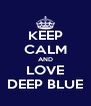 KEEP CALM AND LOVE DEEP BLUE - Personalised Poster A4 size