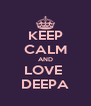 KEEP CALM AND LOVE  DEEPA - Personalised Poster A4 size