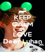 KEEP CALM AND LOVE Deer Luhan - Personalised Poster A4 size
