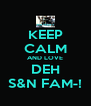 KEEP CALM AND LOVE DEH S&N FAM-! - Personalised Poster A4 size