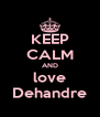 KEEP CALM AND love Dehandre - Personalised Poster A4 size