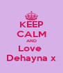 KEEP CALM AND Love  Dehayna x - Personalised Poster A4 size