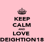 KEEP CALM AND LOVE  DEIGHTION18 - Personalised Poster A4 size