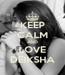 KEEP CALM AND LOVE DEIKSHA - Personalised Poster A4 size