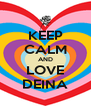 KEEP CALM AND LOVE DEINA - Personalised Poster A4 size