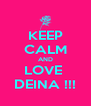 KEEP CALM AND LOVE  DEINA !!! - Personalised Poster A4 size