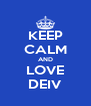KEEP CALM AND LOVE DEIV - Personalised Poster A4 size