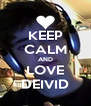 KEEP CALM AND LOVE DEIVID - Personalised Poster A4 size