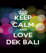 KEEP CALM AND LOVE DEK BALI - Personalised Poster A4 size