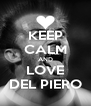 KEEP CALM AND LOVE DEL PIERO - Personalised Poster A4 size