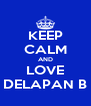 KEEP CALM AND LOVE DELAPAN B - Personalised Poster A4 size