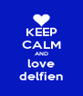 KEEP CALM AND love delfien - Personalised Poster A4 size