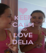 KEEP CALM AND LOVE DELIA - Personalised Poster A4 size