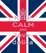 KEEP CALM AND love delica - Personalised Poster A4 size