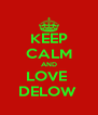 KEEP CALM AND LOVE  DELOW  - Personalised Poster A4 size