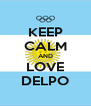 KEEP CALM AND LOVE DELPO - Personalised Poster A4 size