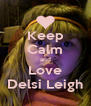 Keep Calm and Love Delsi Leigh - Personalised Poster A4 size